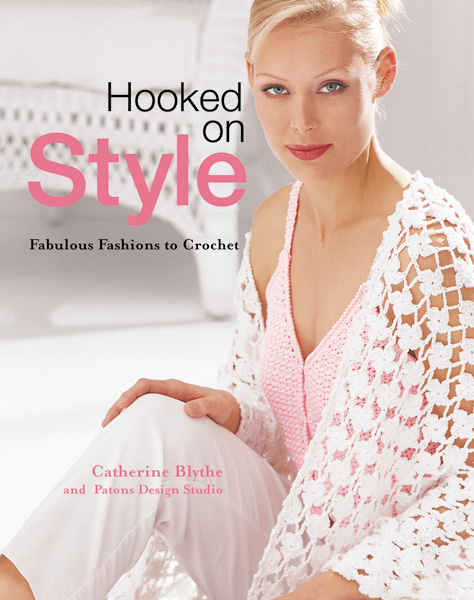 Hooked on Style: Fabulous Fashions to Crochet