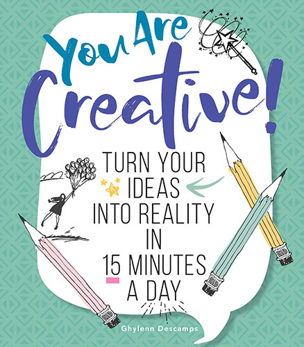 You Are Creative!: Turn Your Ideas into Reality in 15 Min a Day
