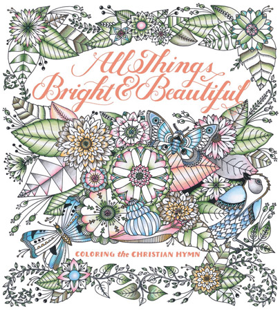 All Things Bright and Beautiful: Coloring the Christian Hymn