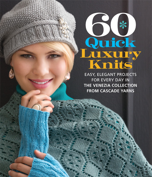 60 Quick Luxury Knits Easy, Elegant Projects from Cascade Yarns