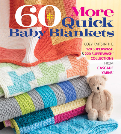 60 More Quick Baby Blankets in the 128 Superwash and 220 Superw