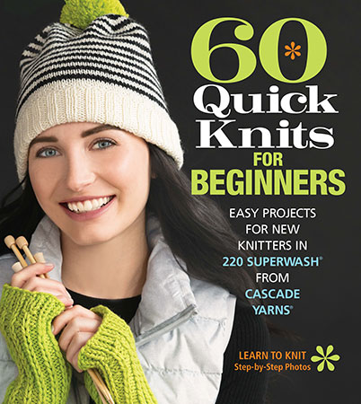 60 Quick Knits for Beginners: Easy Projects for New Knitters