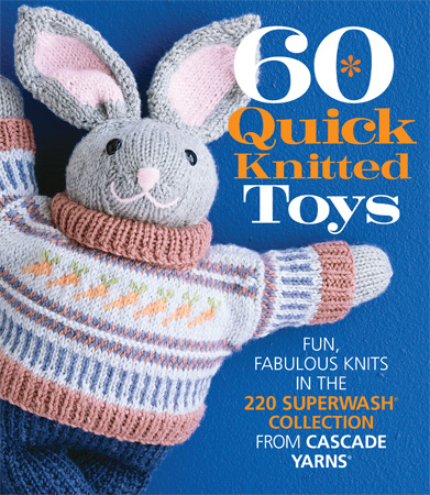 60 Quick Knitted Toys: Fun, Fabulous Knits in the 220 Superwash