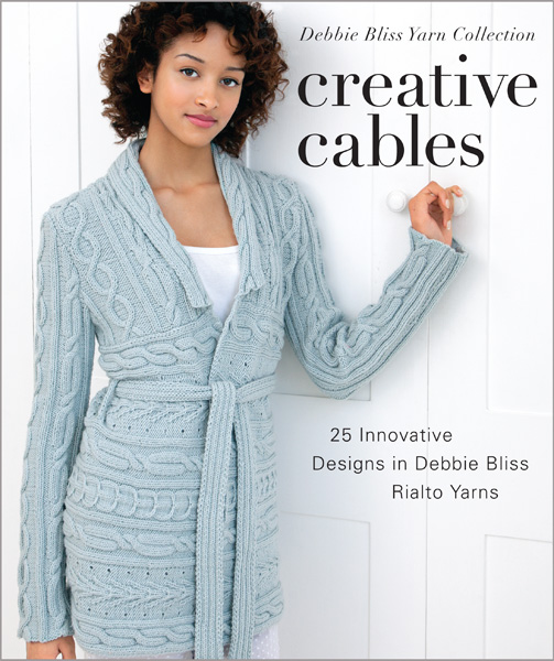 Creative Cables: 25 Innovative Designs in Debbie Bliss Rialto