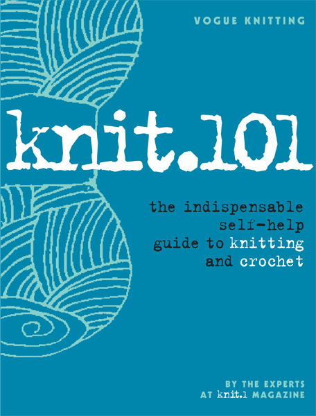 Knit.101: Indispensable Self-Help Guide to Knitting & Crochet