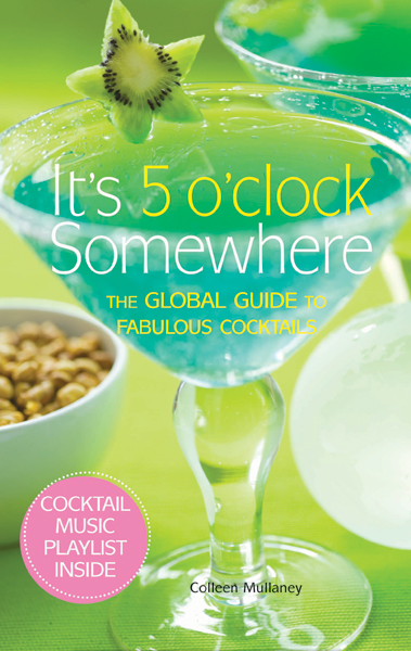 It\'s 5 O\'Clock Somewhere: The Global Guide to Fabulous Cocktails