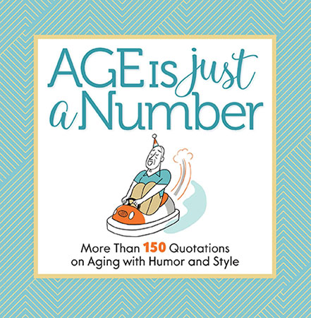 Age is Just a Number: More Than 150 Quotations on Aging with Hum