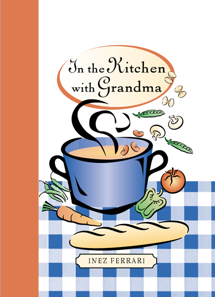 In the Kitchen with Grandma: Homestyle Italian Recipes