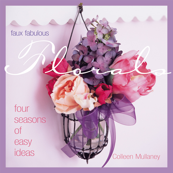 Faux Fabulous Florals: Four Seasons of Easy Ideas