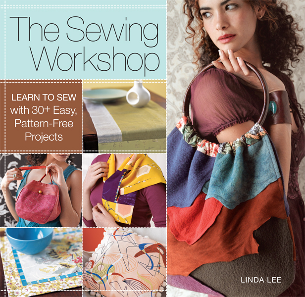 The Sewing Workshop: 30 Easy, Pattern-Free Projects